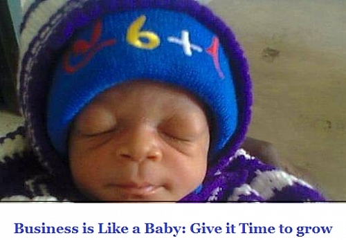 Your Business is like a baby, it does not grow in one day; It takes time, hence Persistence is important in Business Success